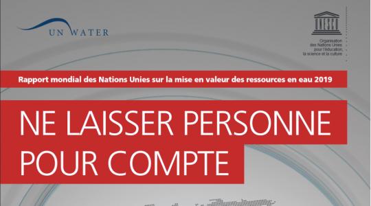 PUBLICATION DU RAPPORT MONDIAL DES NATIONS UNIES SUR LA MISE EN VALEUR DES RESSOURCES EN EAU 2019